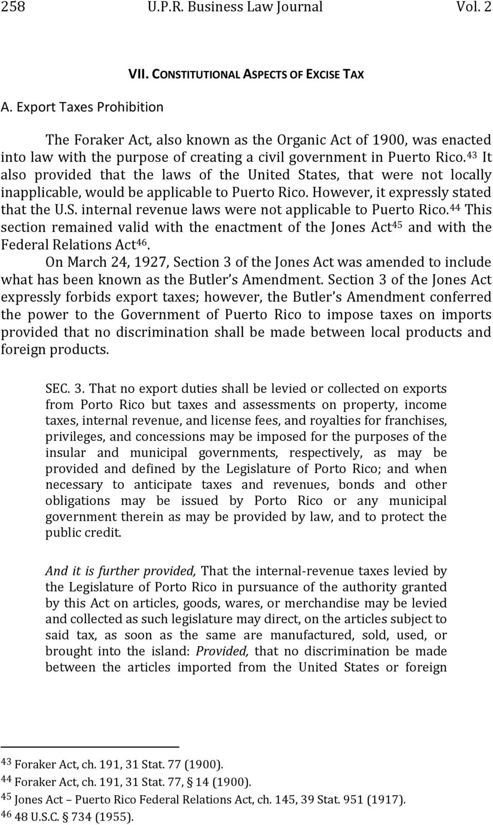43 It also provided that the laws of the United States, that were not locally inapplicable, would be applicable to Puerto Rico. However, it expressly stated that the U.S. internal revenue laws were not applicable to Puerto Rico.