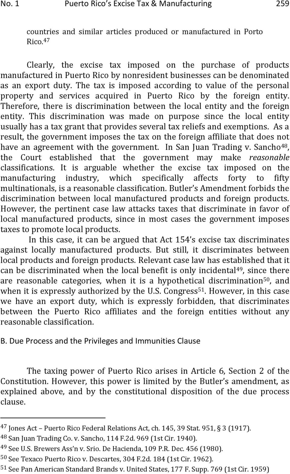 The tax is imposed according to value of the personal property and services acquired in Puerto Rico by the foreign entity.