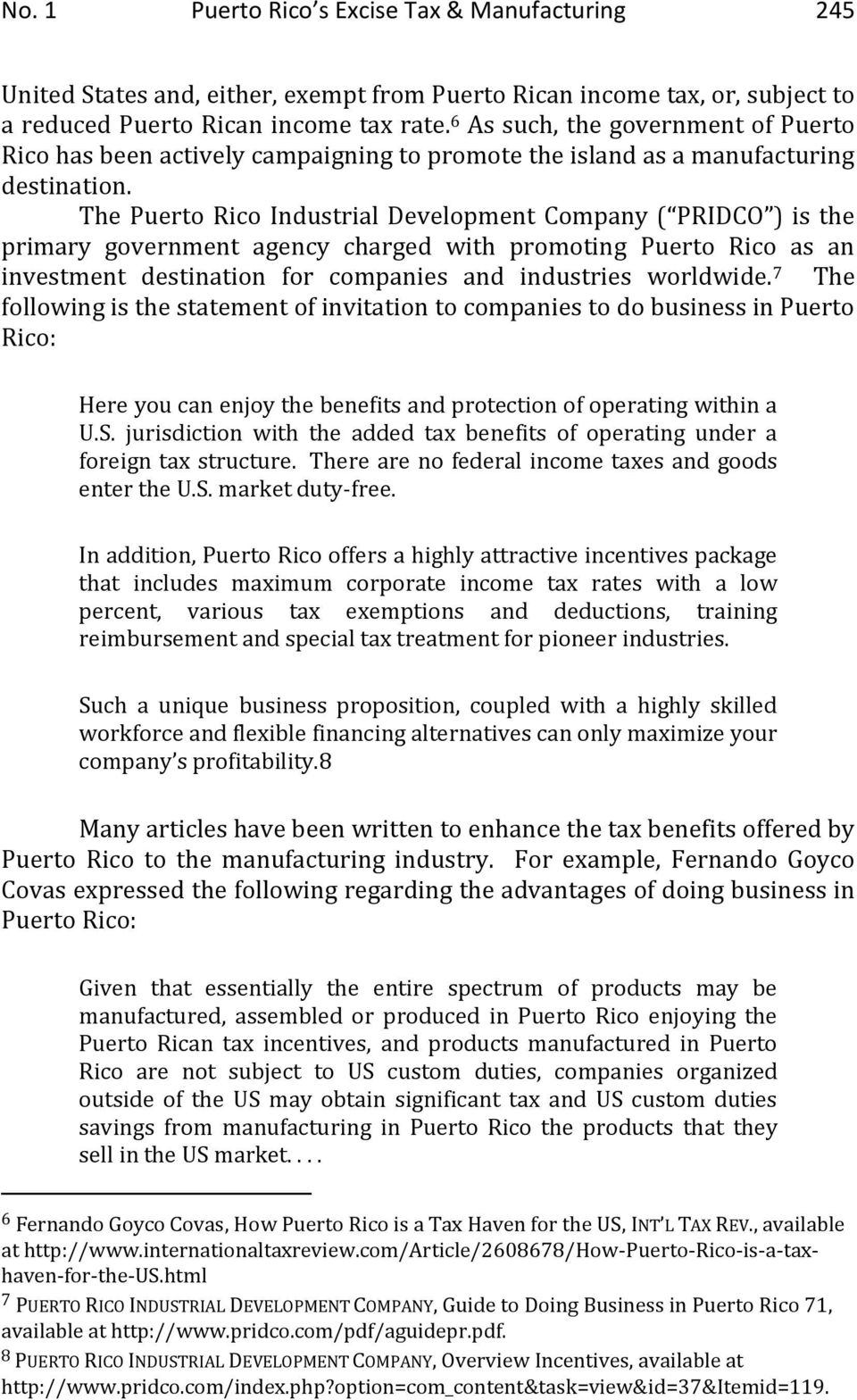 The Puerto Rico Industrial Development Company ( PRIDCO ) is the primary government agency charged with promoting Puerto Rico as an investment destination for companies and industries worldwide.