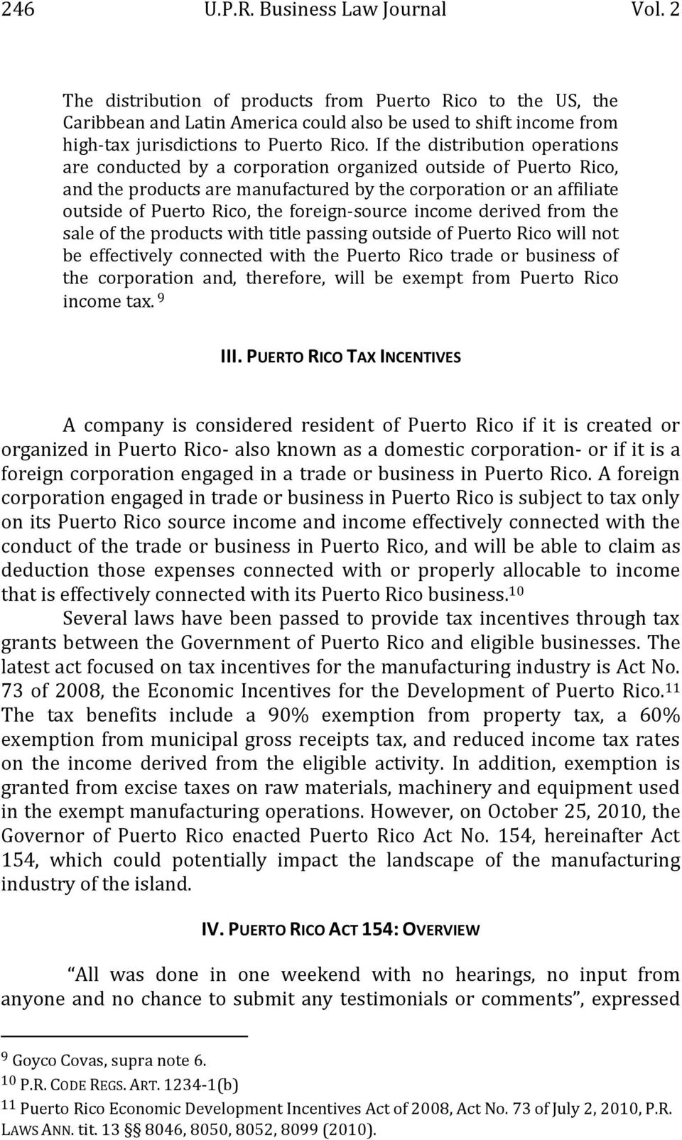 If the distribution operations are conducted by a corporation organized outside of Puerto Rico, and the products are manufactured by the corporation or an affiliate outside of Puerto Rico, the
