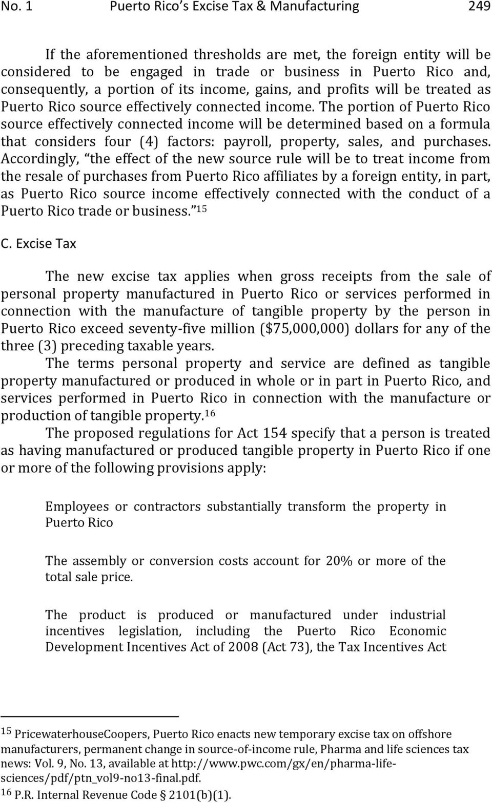 The portion of Puerto Rico source effectively connected income will be determined based on a formula that considers four (4) factors: payroll, property, sales, and purchases.