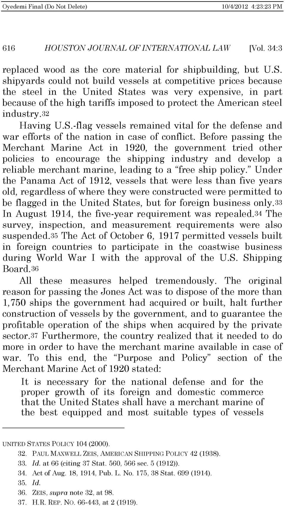 shipyards could not build vessels at competitive prices because the steel in the United States was very expensive, in part because of the high tariffs imposed to protect the American steel industry.
