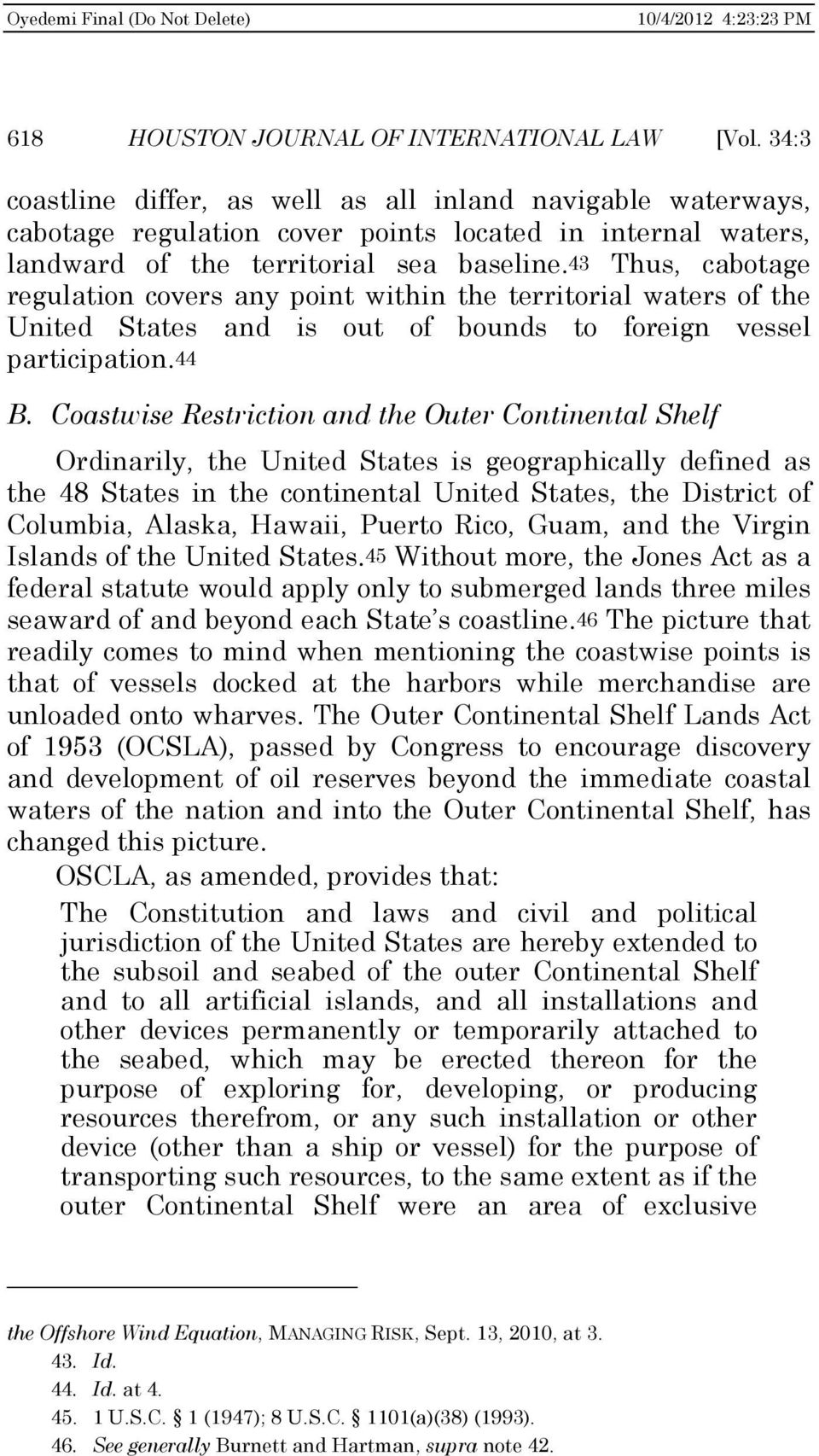 43 Thus, cabotage regulation covers any point within the territorial waters of the United States and is out of bounds to foreign vessel participation.44 B.