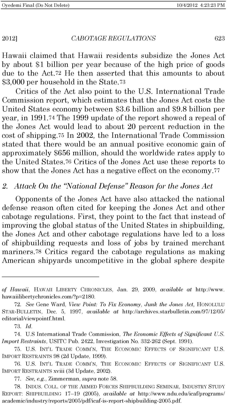 6 billion and $9.8 billion per year, in 1991.74 The 1999 update of the report showed a repeal of the Jones Act would lead to about 20 percent reduction in the cost of shipping.