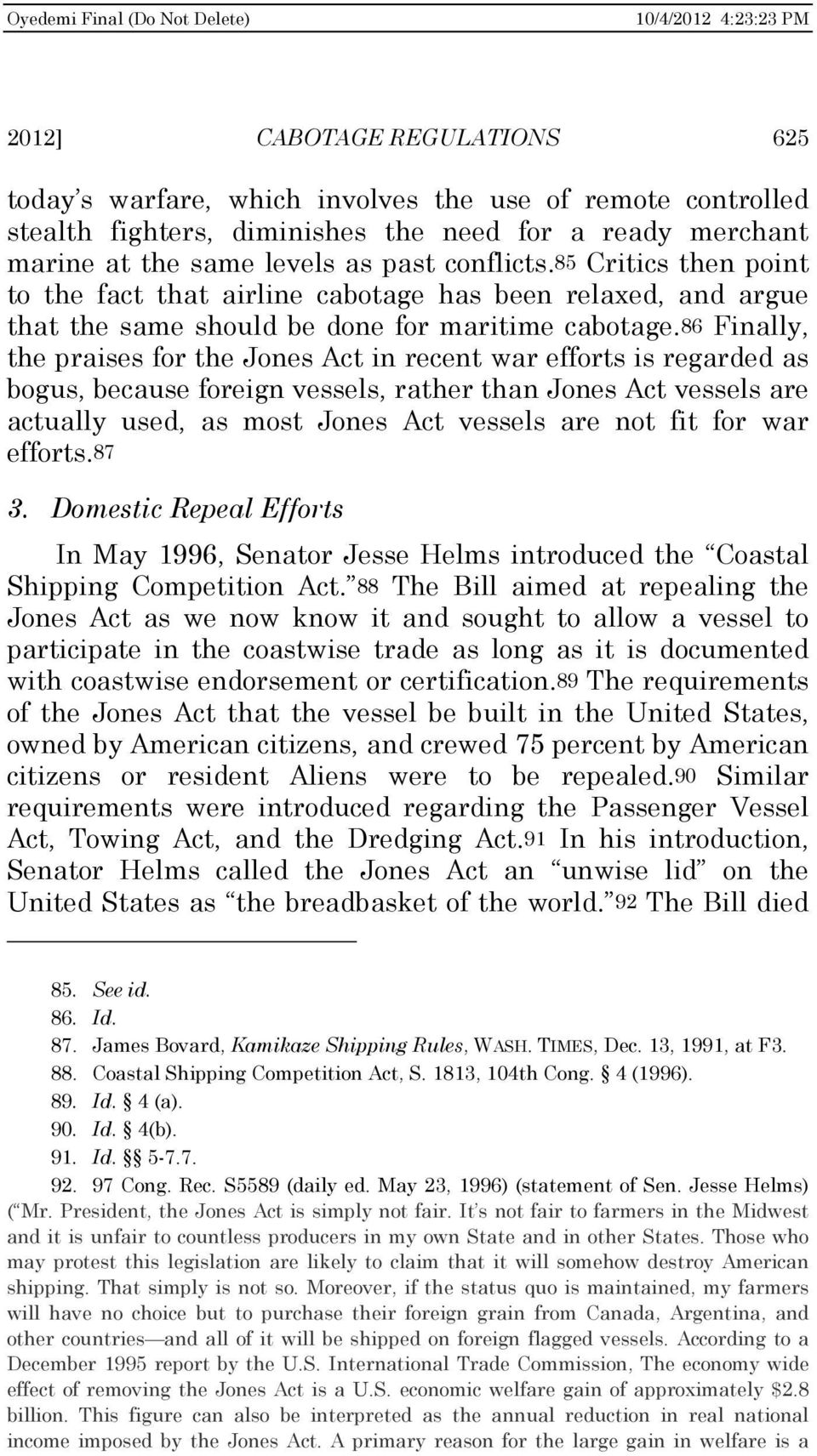 86 Finally, the praises for the Jones Act in recent war efforts is regarded as bogus, because foreign vessels, rather than Jones Act vessels are actually used, as most Jones Act vessels are not fit