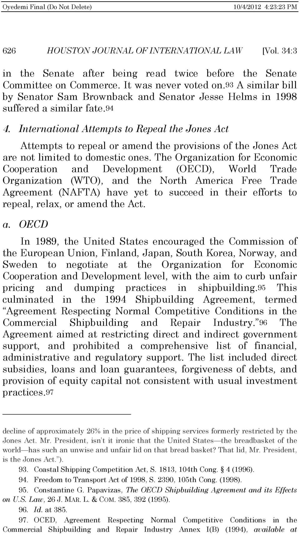 International Attempts to Repeal the Jones Act Attempts to repeal or amend the provisions of the Jones Act are not limited to domestic ones.