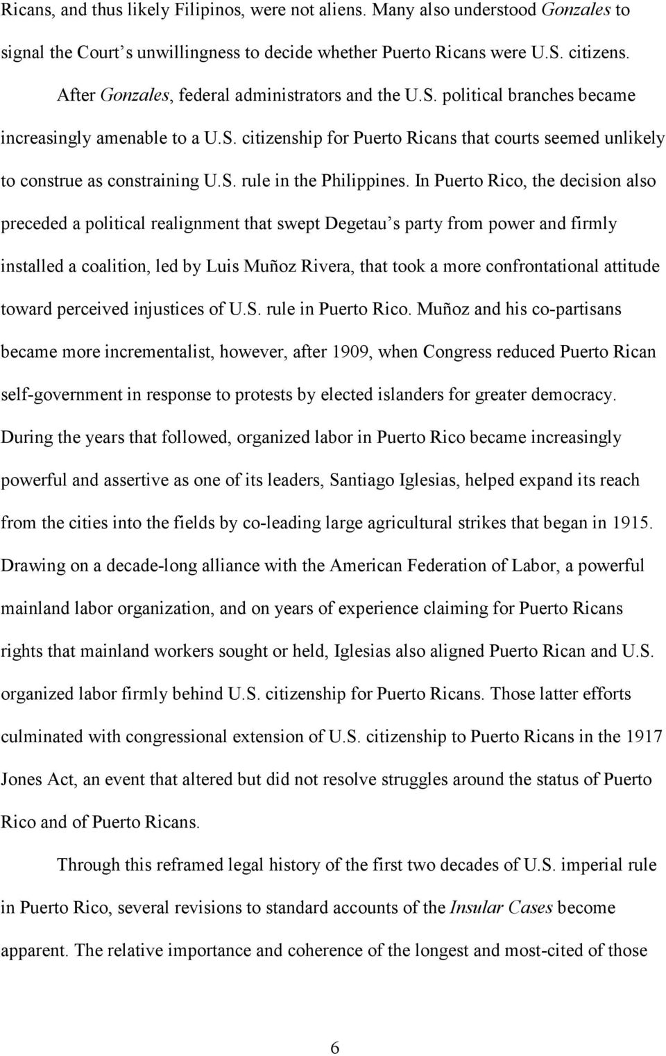 In Puerto Rico, the decision also preceded a political realignment that swept Degetau s party from power and firmly installed a coalition, led by Luis Muñoz Rivera, that took a more confrontational