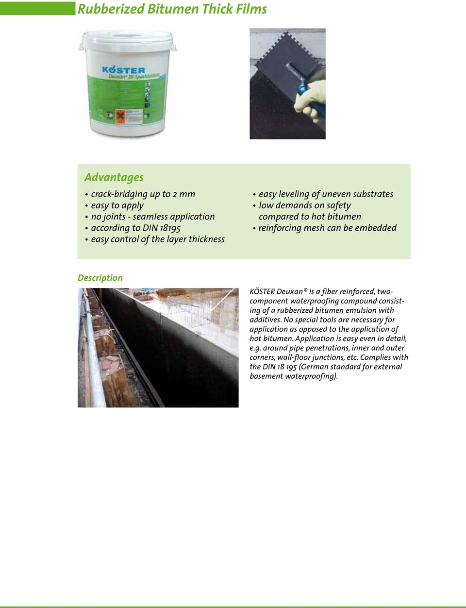 waterproofing compound consisting of a rubberized bitumen emulsion with additives. No special tools are necessary for application as opposed to the application of hot bitumen.