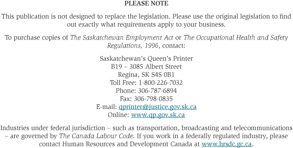 S4S 0B1 Toll Free: 1-800-226-7032 Phone: 306-787-6894 Fax: 306-798-0835 E-mail: qprinter@justice.gov.sk.