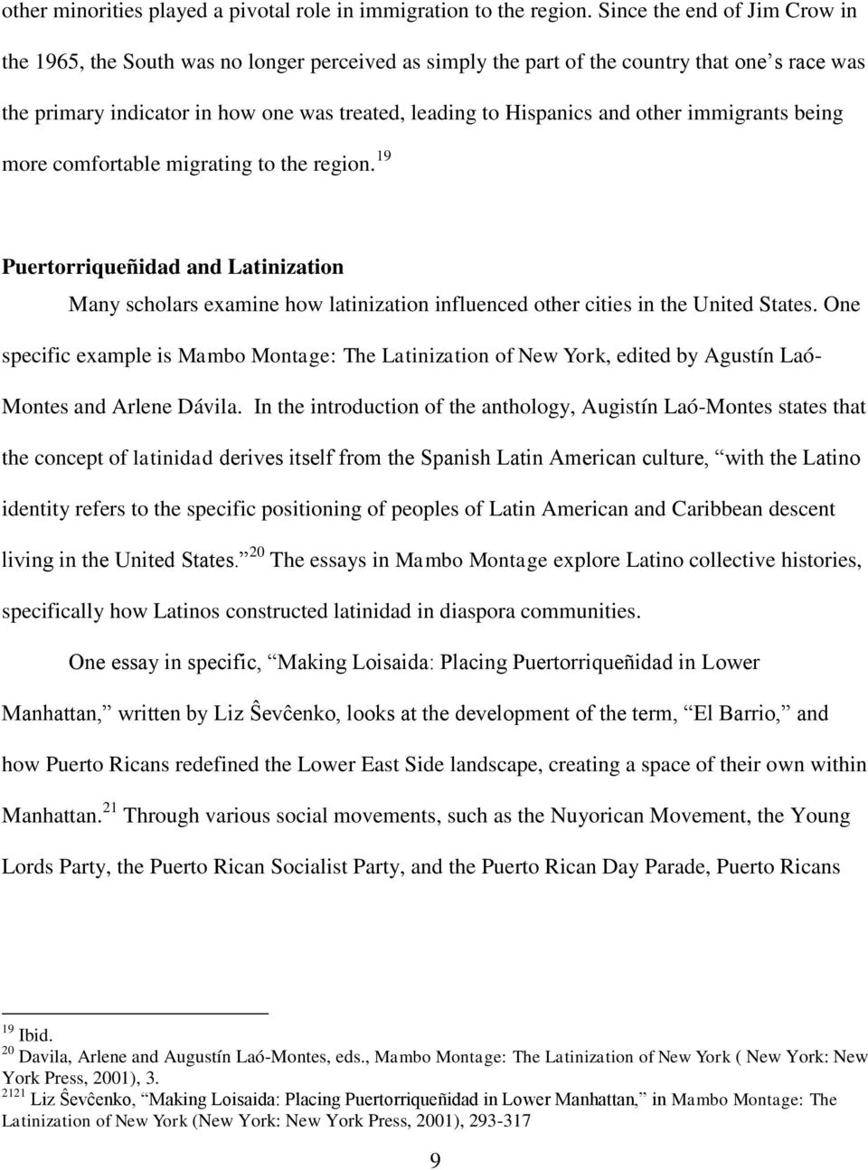 other immigrants being more comfortable migrating to the region. 19 Puertorriqueñidad and Latinization Many scholars examine how latinization influenced other cities in the United States.