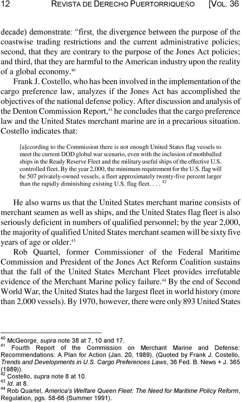 Jones Act policies; and third, that they are harmful to the American industry upon the reality of a global economy. 40 Frank J.