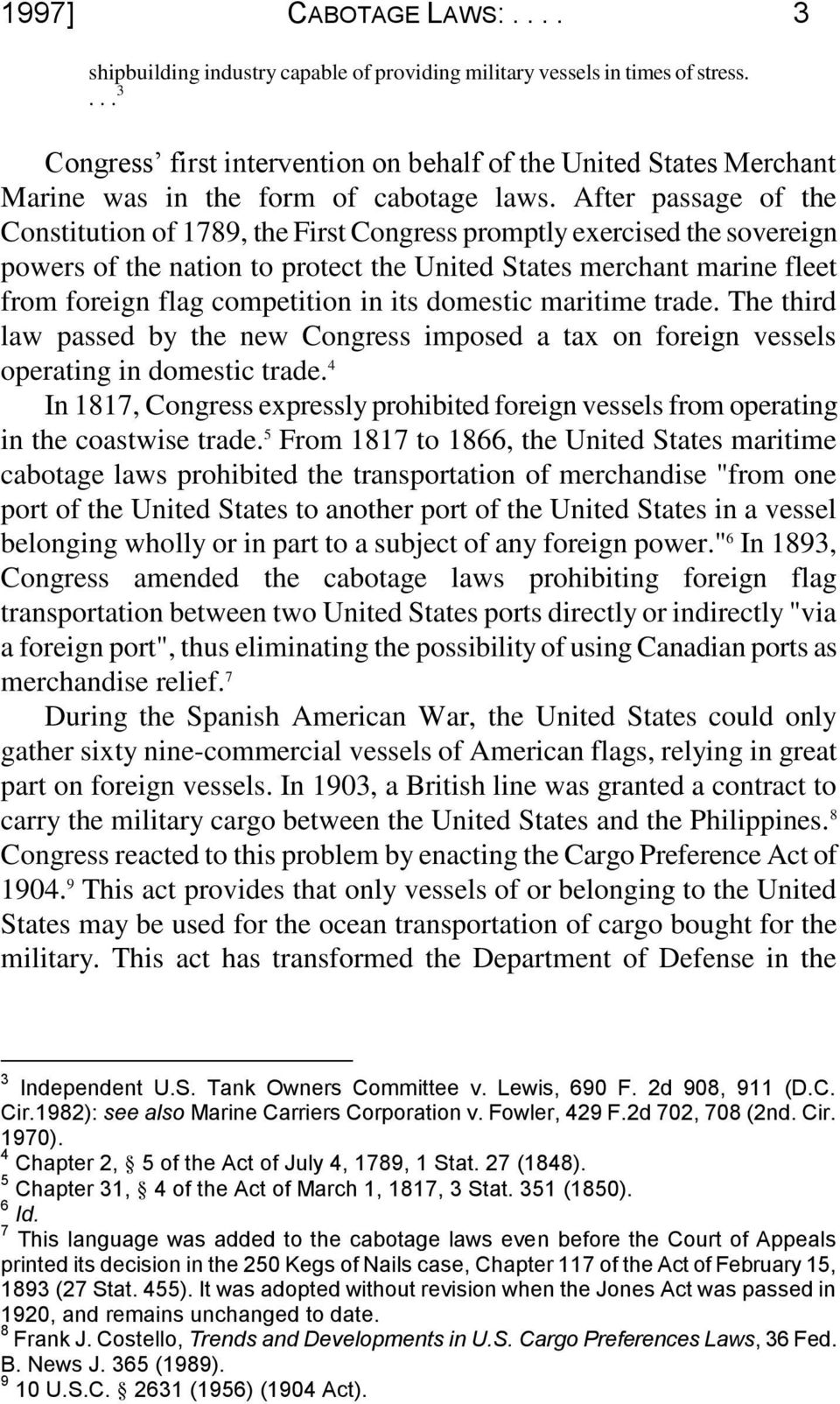 After passage of the Constitution of 1789, the First Congress promptly exercised the sovereign powers of the nation to protect the United States merchant marine fleet from foreign flag competition in
