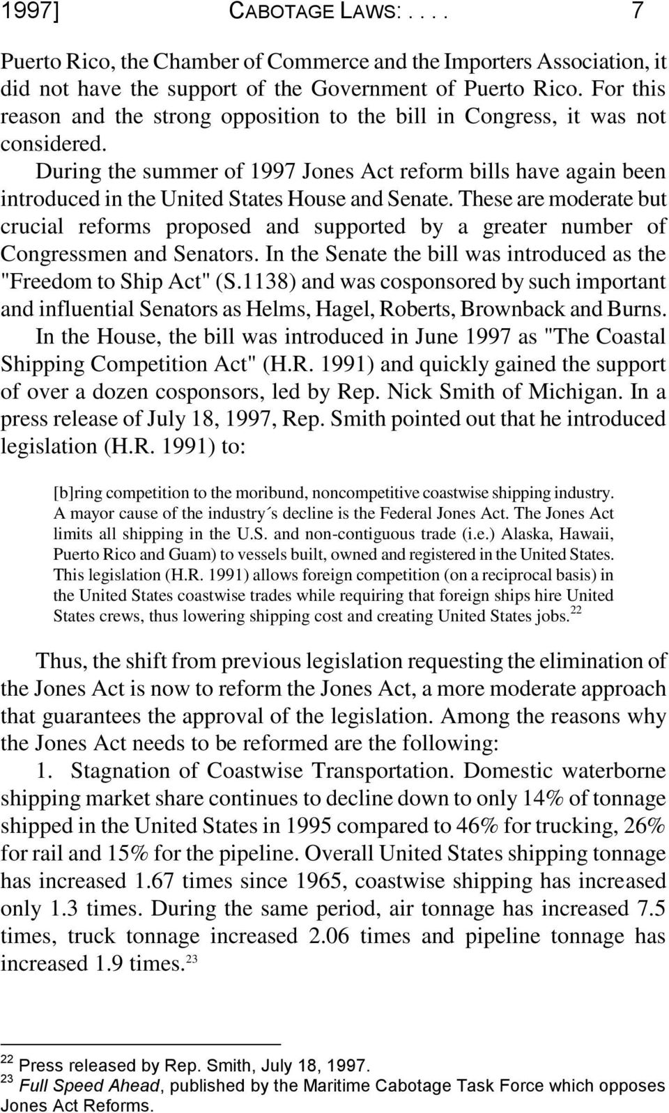 During the summer of 1997 Jones Act reform bills have again been introduced in the United States House and Senate.