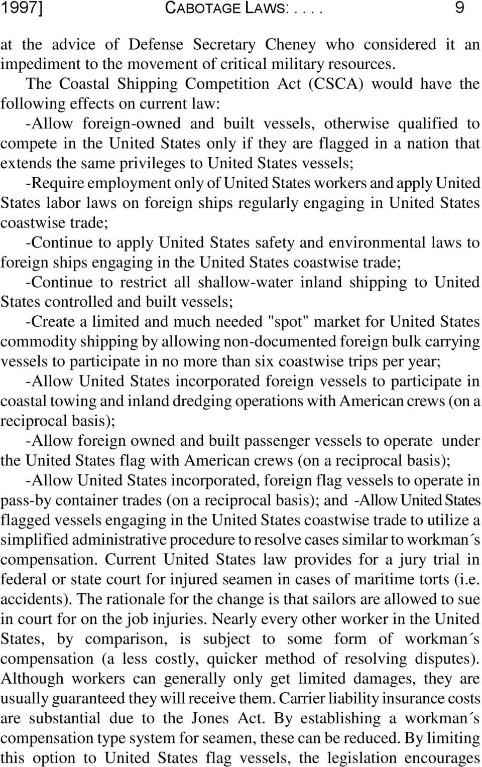 are flagged in a nation that extends the same privileges to United States vessels; -Require employment only of United States workers and apply United States labor laws on foreign ships regularly