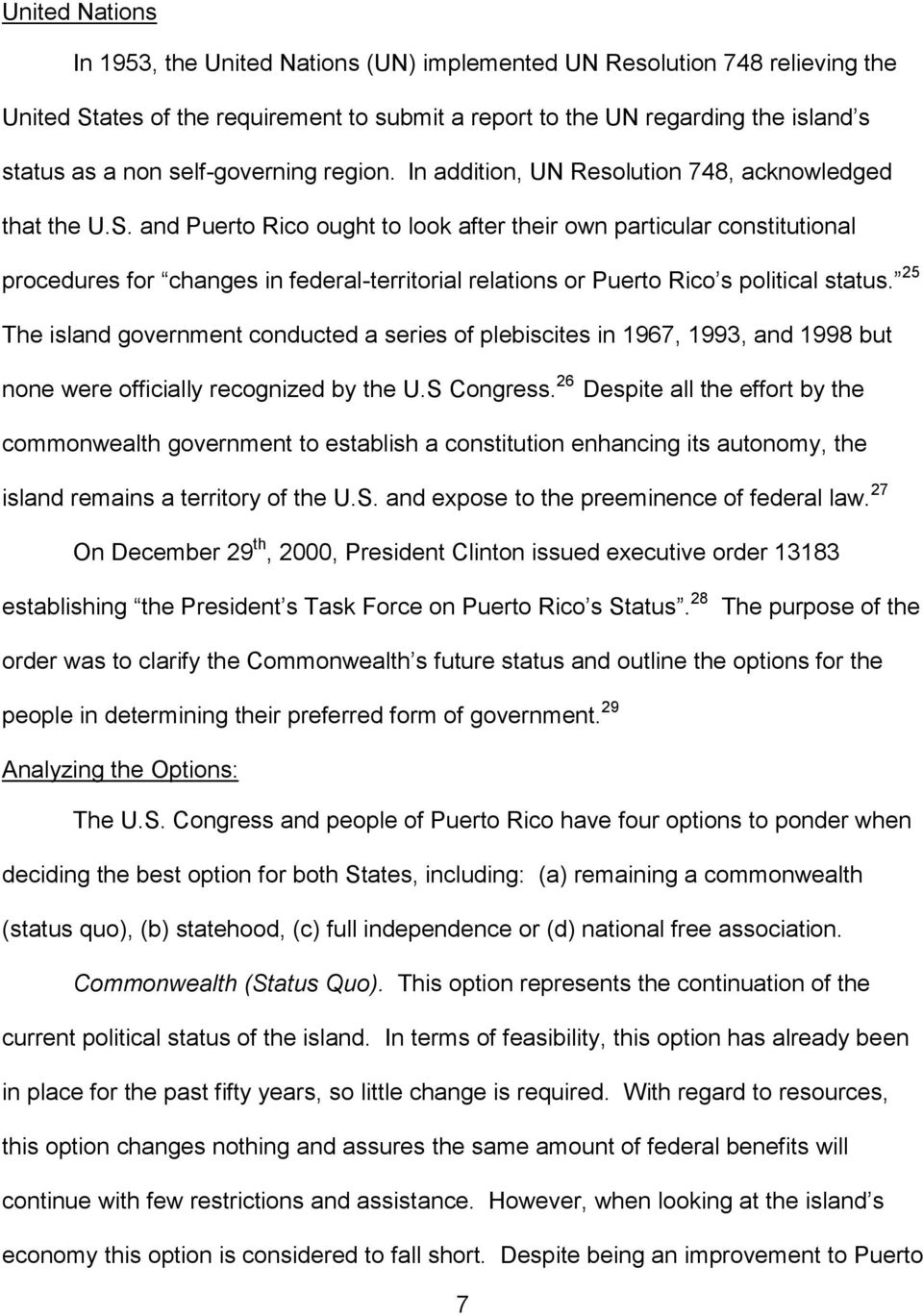 and Puerto Rico ought to look after their own particular constitutional procedures for changes in federal-territorial relations or Puerto Rico s political status.