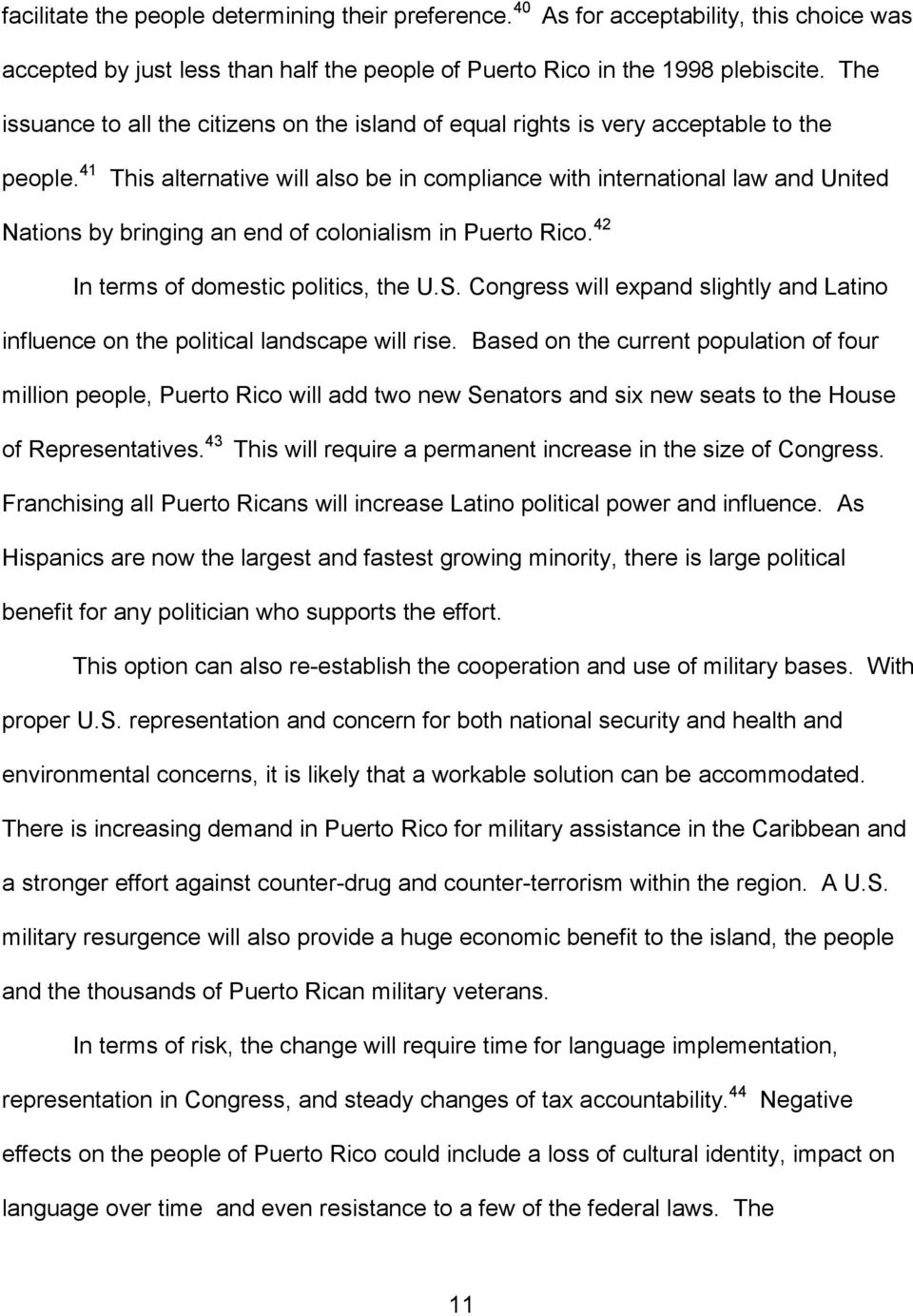 41 This alternative will also be in compliance with international law and United Nations by bringing an end of colonialism in Puerto Rico. 42 In terms of domestic politics, the U.S.