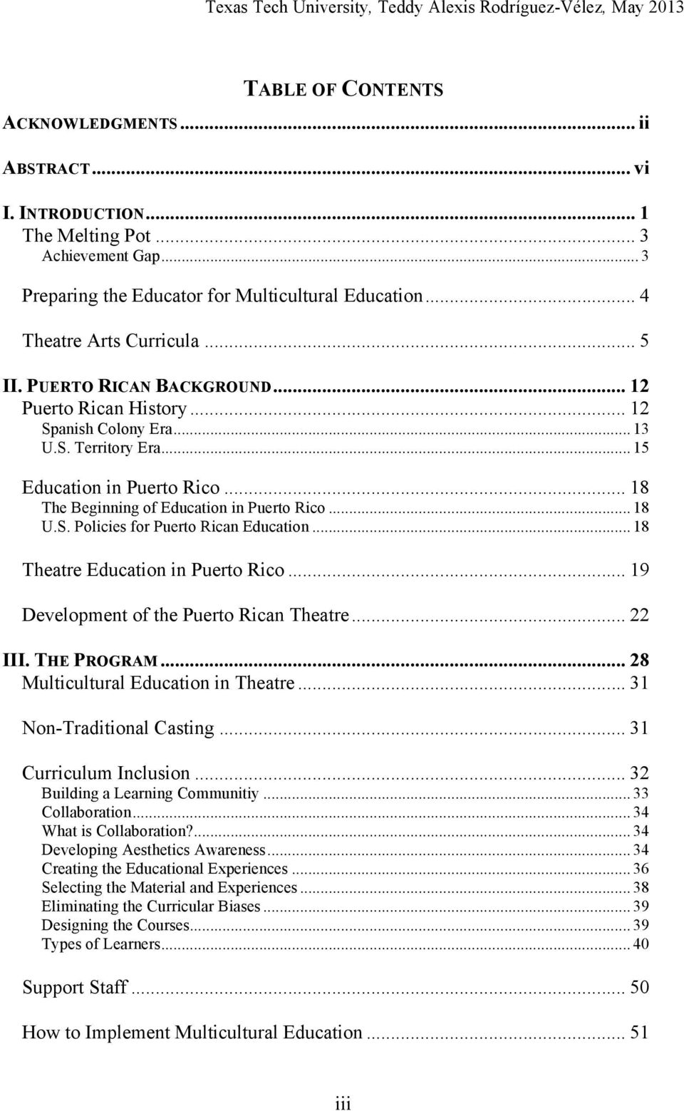 .. 15 Education in Puerto Rico... 18 The Beginning of Education in Puerto Rico... 18 U.S. Policies for Puerto Rican Education... 18 Theatre Education in Puerto Rico.