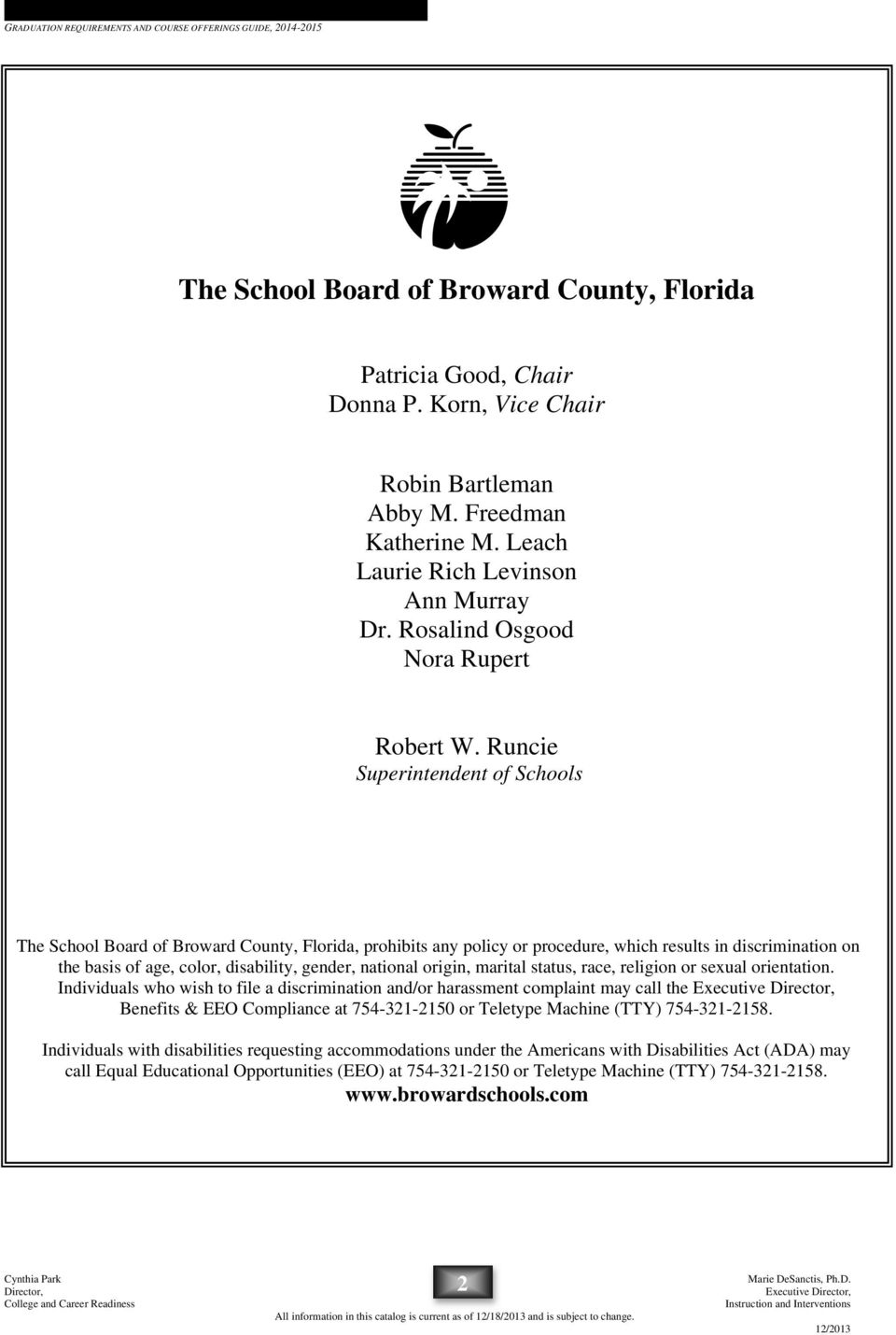 Runcie Superintendent of Schools The School Board of Broward County, Florida, prohibits any policy or procedure, which results in discrimination on the basis of age, color, disability, gender,