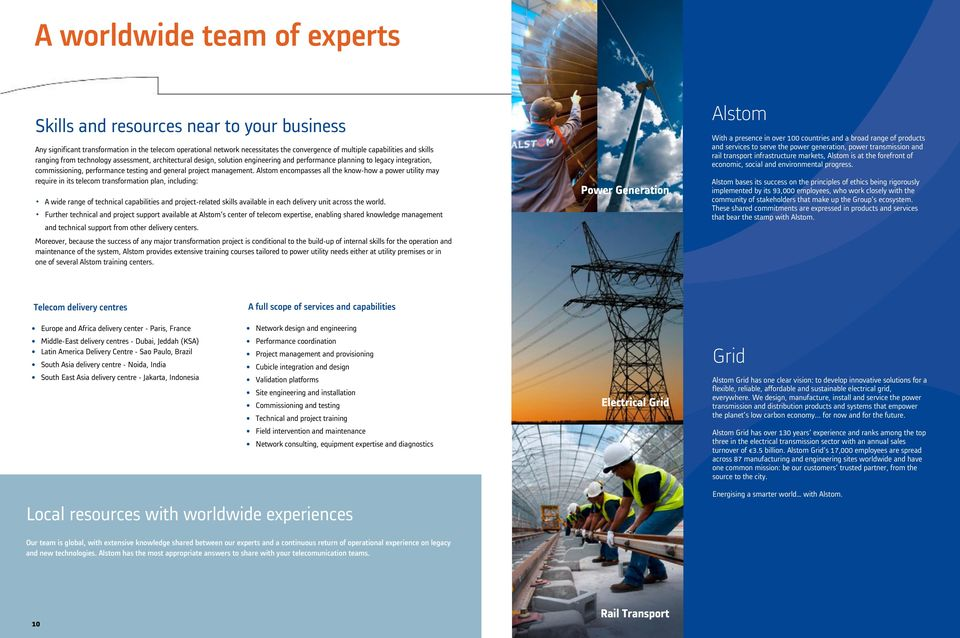 Alstom encompasses all the know-how a power utility may require in its telecom transformation plan, including: A wide range of technical capabilities and project-related skills available in each