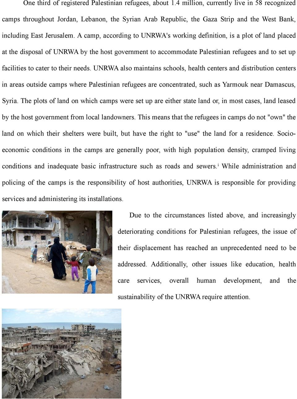 A camp, according to UNRWA's working definition, is a plot of land placed at the disposal of UNRWA by the host government to accommodate Palestinian refugees and to set up facilities to cater to