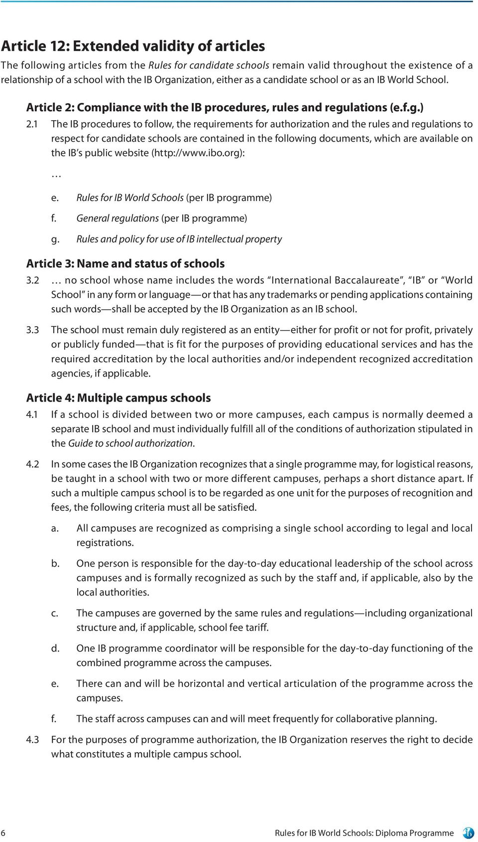 1 The IB procedures to follow, the requirements for authorization and the rules and regulations to respect for candidate schools are contained in the following documents, which are available on the