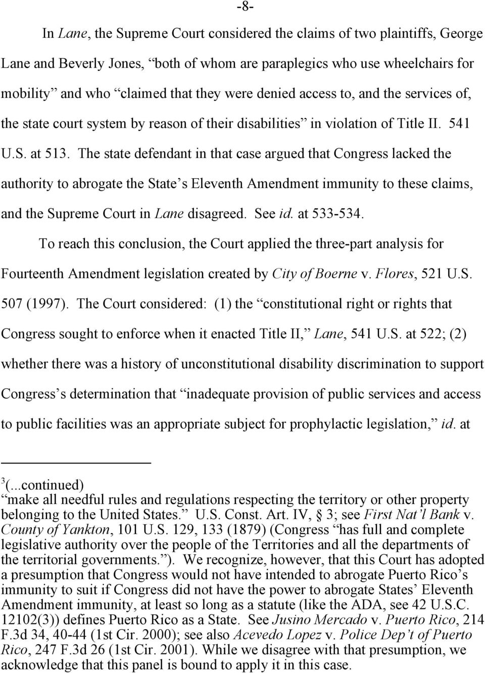 The state defendant in that case argued that Congress lacked the authority to abrogate the State s Eleventh Amendment immunity to these claims, and the Supreme Court in Lane disagreed. See id.