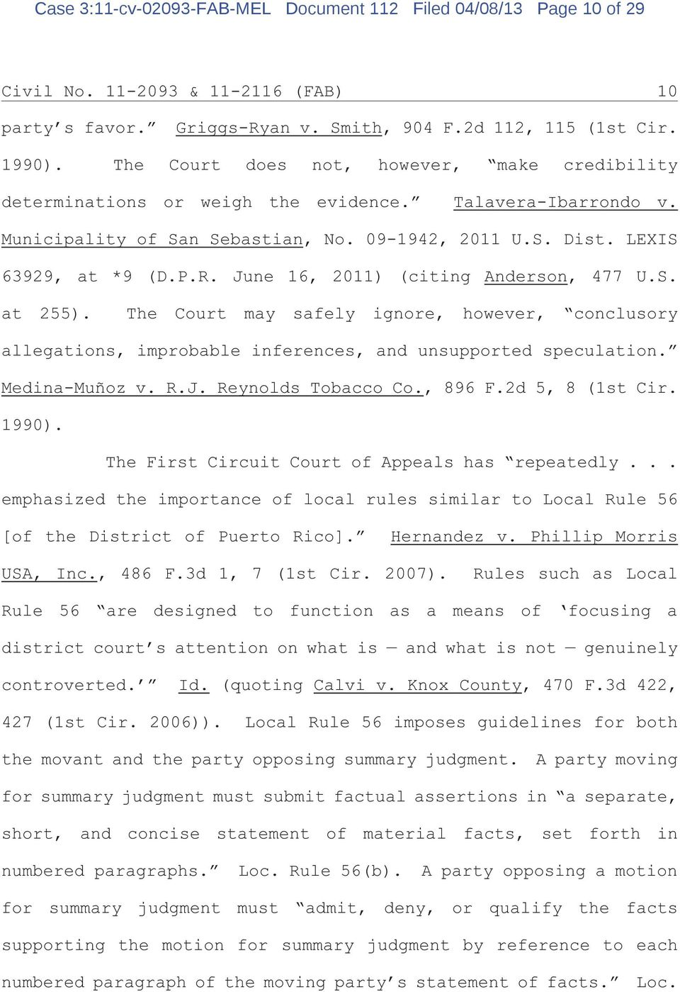 June 16, 2011) (citing Anderson, 477 U.S. at 255). The Court may safely ignore, however, conclusory allegations, improbable inferences, and unsupported speculation. Medina-Muñoz v. R.J. Reynolds Tobacco Co.