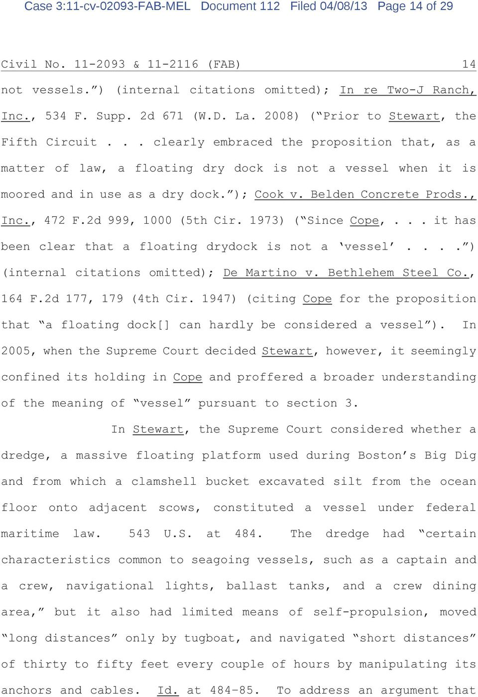 ); Cook v. Belden Concrete Prods., Inc., 472 F.2d 999, 1000 (5th Cir. 1973) ( Since Cope,... it has been clear that a floating drydock is not a vessel.... ) (internal citations omitted); De Martino v.