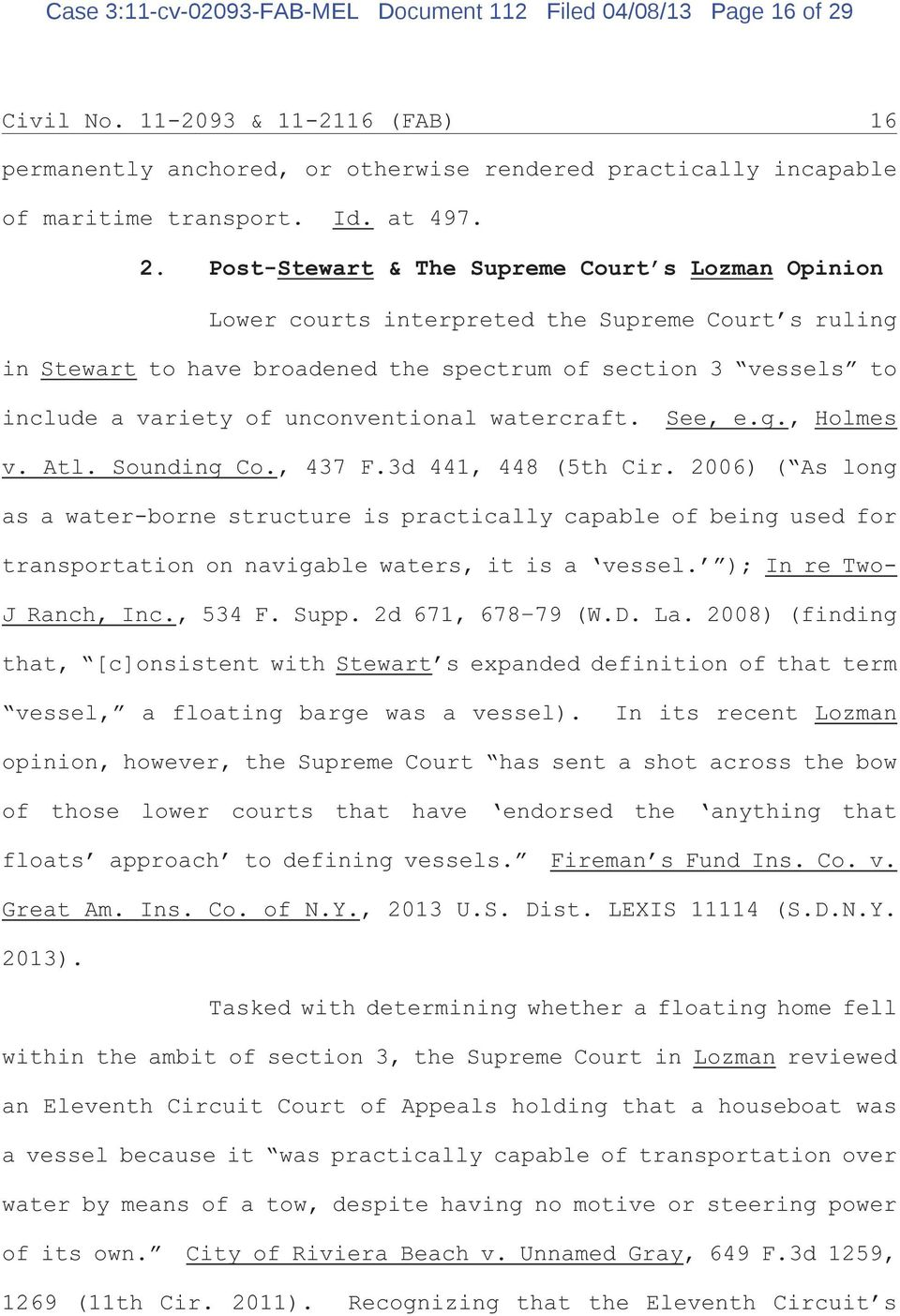Post-Stewart & The Supreme Court s Lozman Opinion Lower courts interpreted the Supreme Court s ruling in Stewart to have broadened the spectrum of section 3 vessels to include a variety of