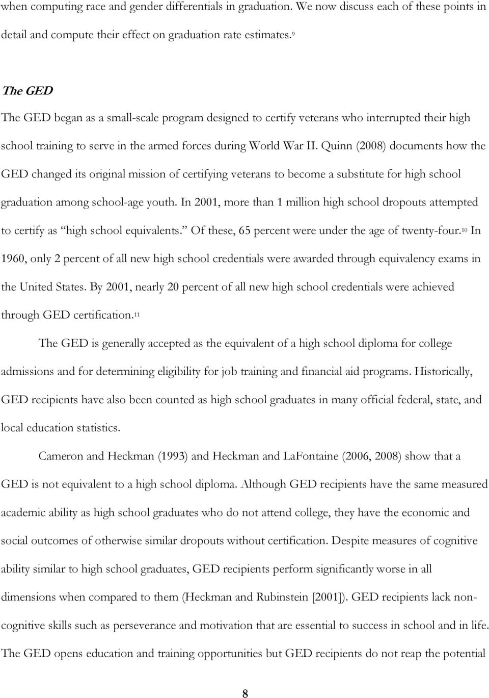 Quinn (2008) documents how the GED changed its original mission of certifying veterans to become a substitute for high school graduation among school-age youth.