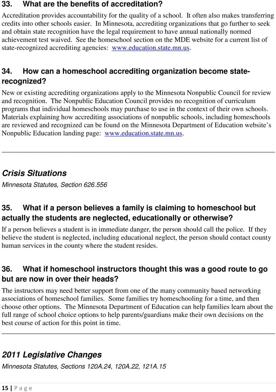 See the homeschool section on the MDE website for a current list of state-recognized accrediting agencies: www.education.state.mn.us. 34.