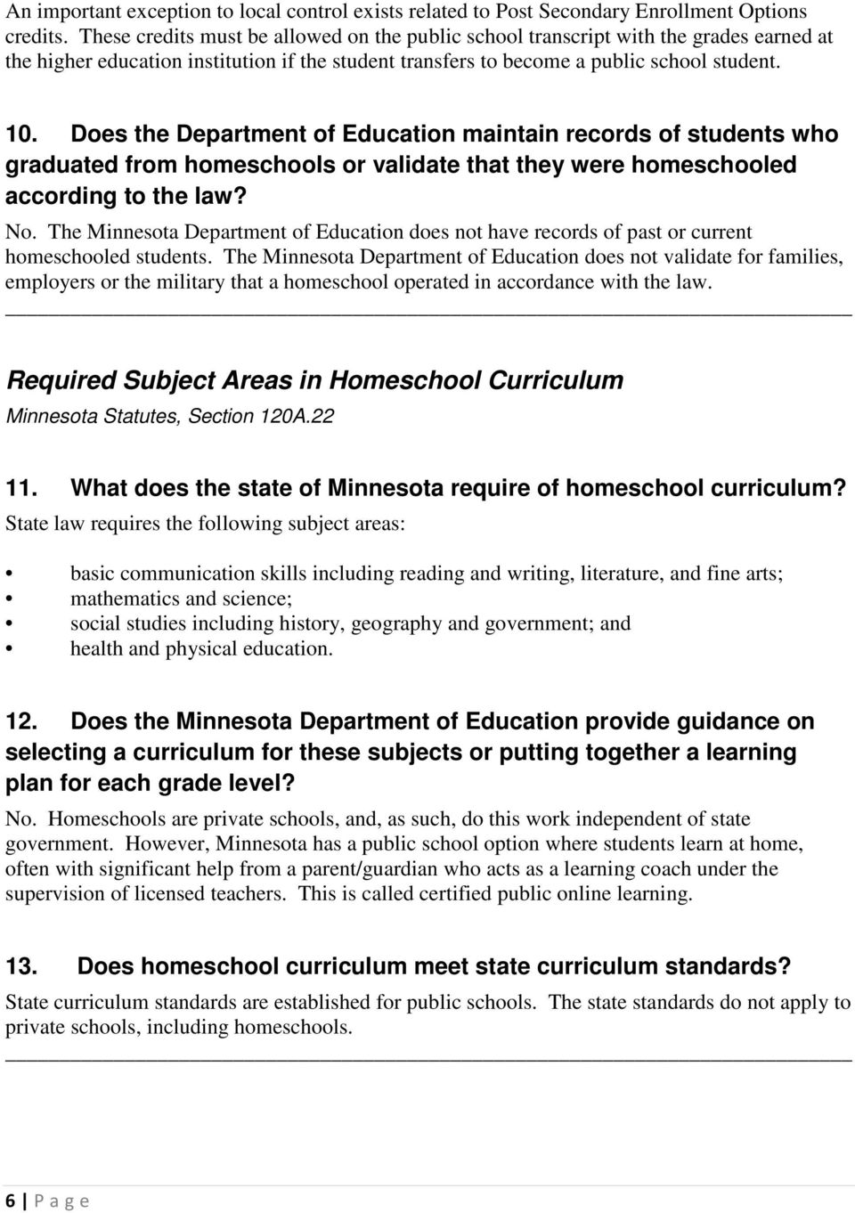Does the Department of Education maintain records of students who graduated from homeschools or validate that they were homeschooled according to the law? No.