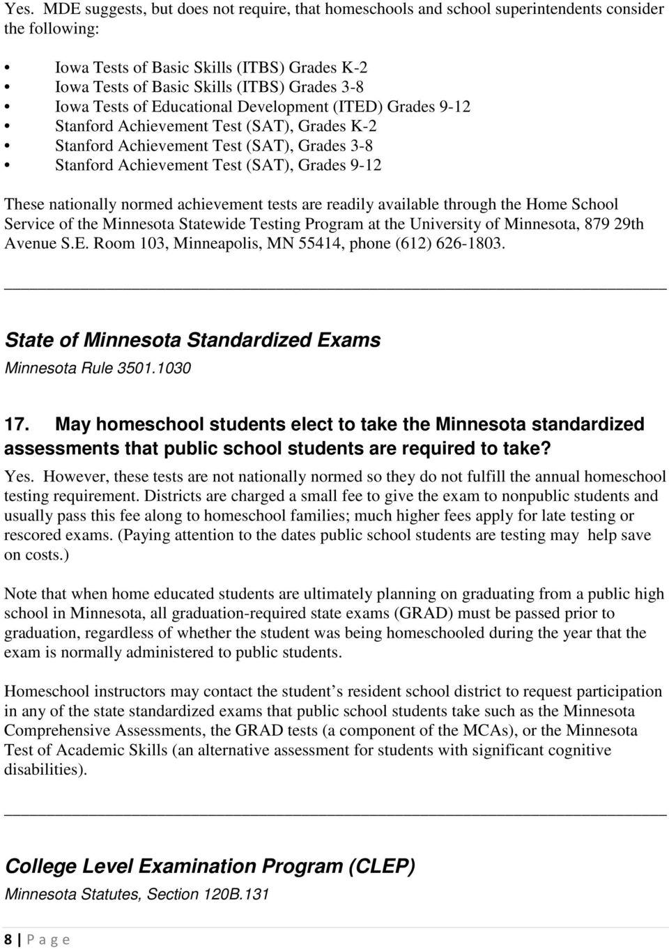 nationally normed achievement tests are readily available through the Home School Service of the Minnesota Statewide Testing Program at the University of Minnesota, 879 29th Avenue S.E.