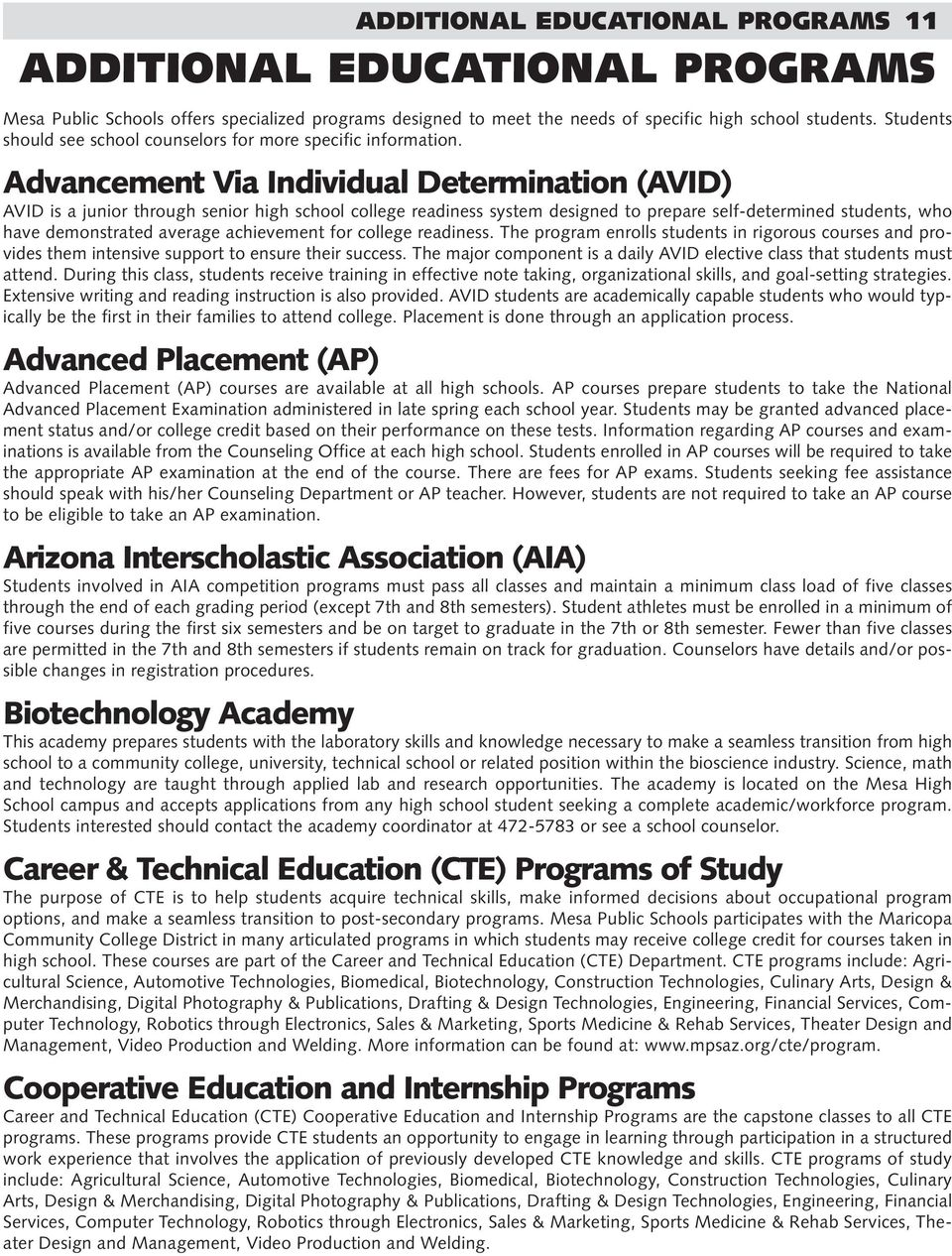 Advancement Via Individual Determination (AVID) AVID is a junior through senior high school college readiness system designed to prepare self-determined students, who have demonstrated average