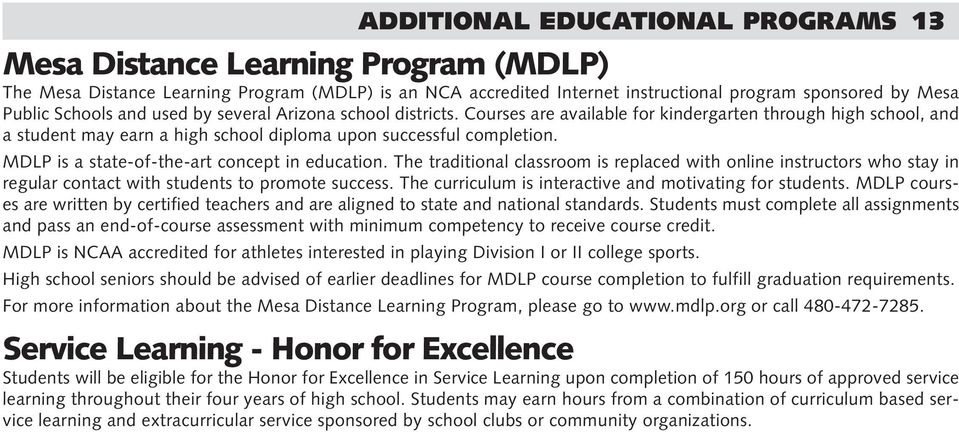 MDLP is a state-of-the-art concept in education. The traditional classroom is replaced with online instructors who stay in regular contact with students to promote success.