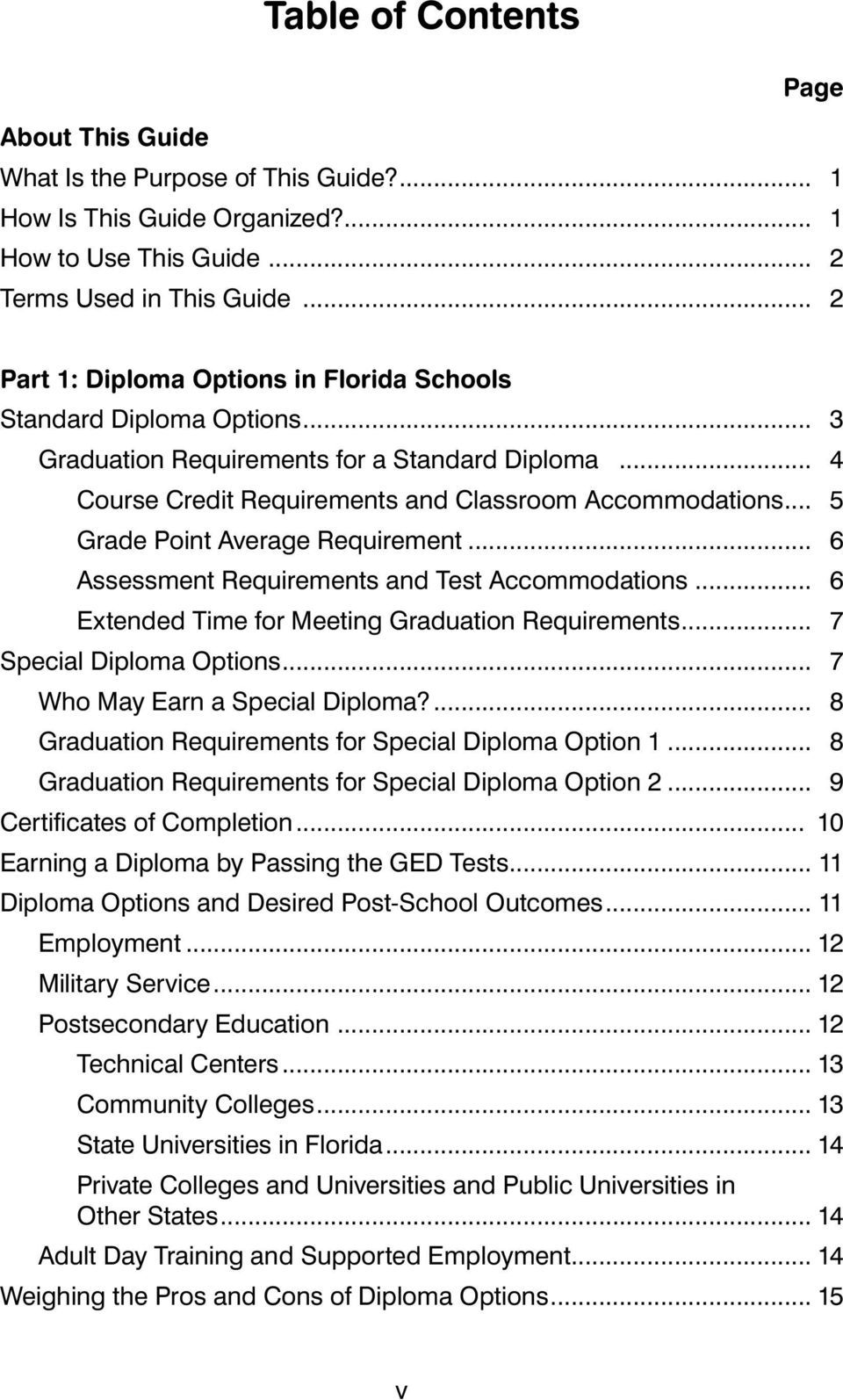 .. 5 Grade Point Average Requirement... 6 Assessment Requirements and Test Accommodations... 6 Extended Time for Meeting Graduation Requirements... 7 Specia Dipoma Options.