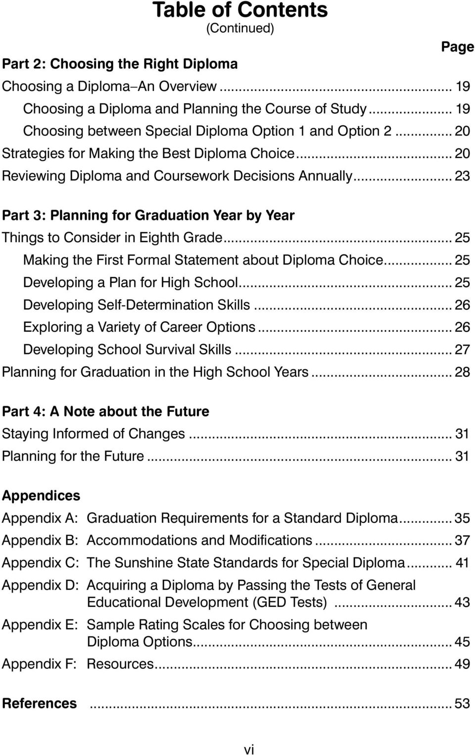 .. 23 Part 3: Panning for Graduation Year by Year Things to Consider in Eighth Grade... 25 Making the First Forma Statement about Dipoma Choice... 25 Deveoping a Pan for High Schoo.