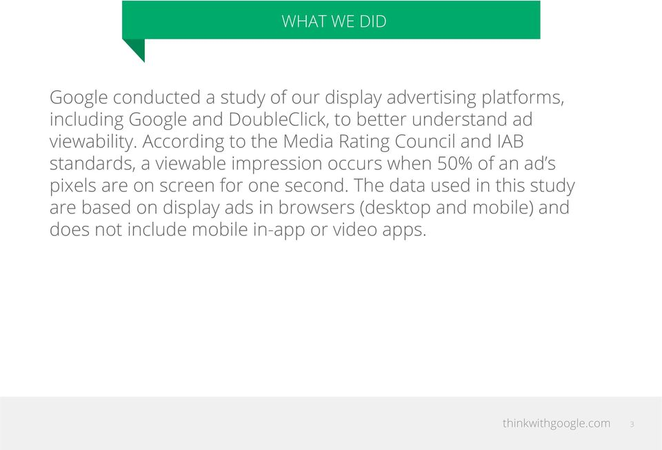 According to the Media Rating Council and IAB standards, a viewable impression occurs when 50% of an ad s
