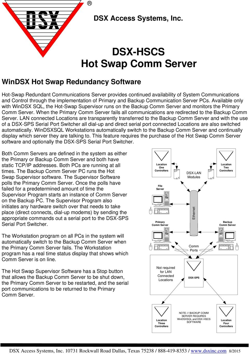implementation of Primary and Backup Communication Server PCs. Available only with WinDSX SQL, the Hot-Swap Supervisor runs on the Backup Comm Server and monitors the Primary Comm Server.