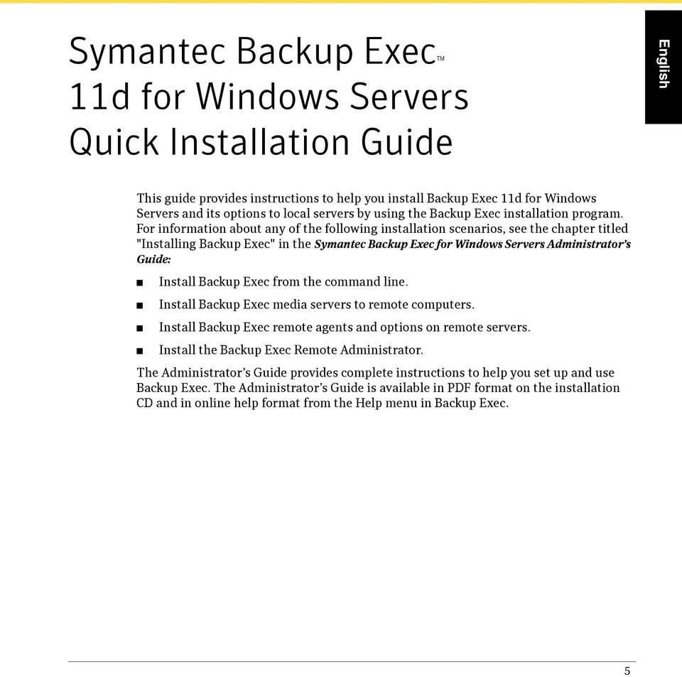 "For information about any of the following installation scenarios, see the chapter titled ""Installing Backup Exec"" in the Symantec Backup Exec for Windows Servers Administrator s Guide: Install"