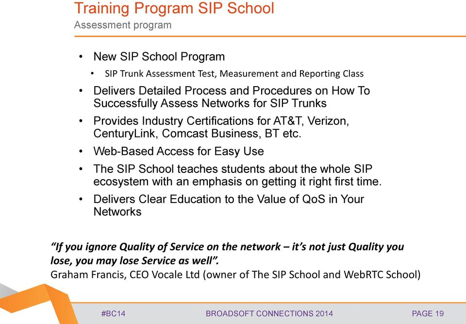 Web-Based Access for Easy Use The SIP School teaches students about the whole SIP ecosystem with an emphasis on getting it right first time.