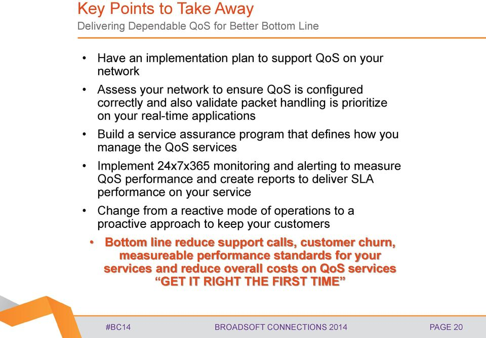 alerting to measure QoS performance and create reports to deliver SLA performance on your service Change from a reactive mode of operations to a proactive approach to keep your customers Bottom