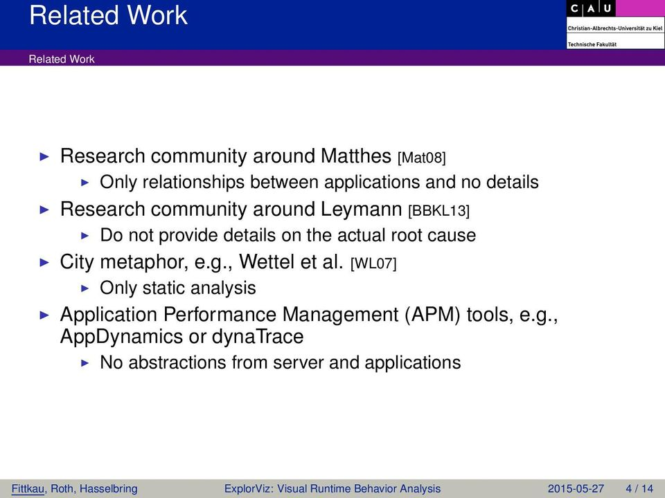 , Wettel et al. [WL07] Only static analysis Application Performance Manage