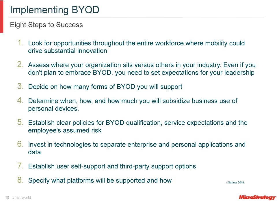 Decide on how many forms of BYOD you will support 4. Determine when, how, and how much you will subsidize business use of personal devices. 5.