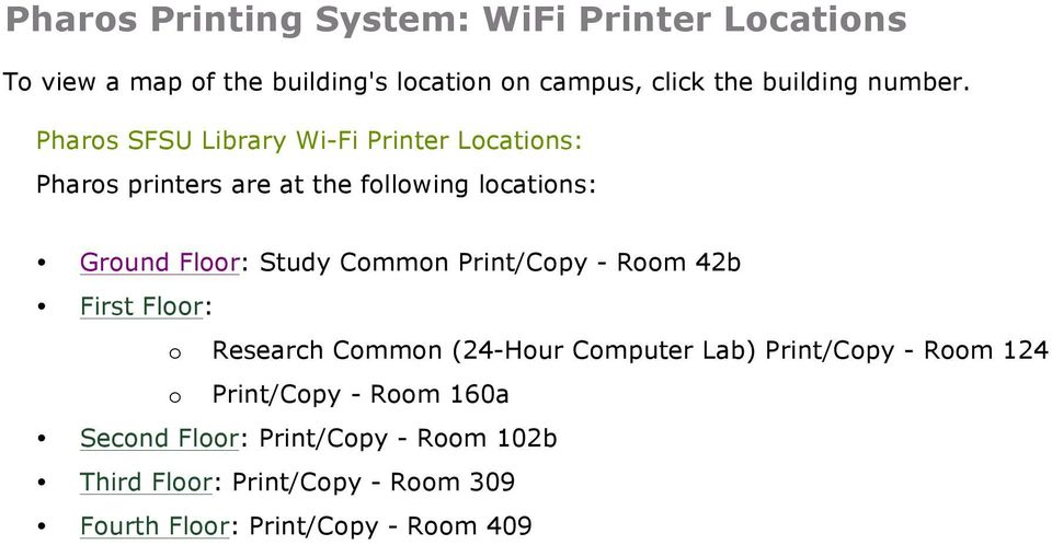 Pharos SFSU Library Wi-Fi Printer Locations: Pharos printers are at the following locations: Ground Floor: Study