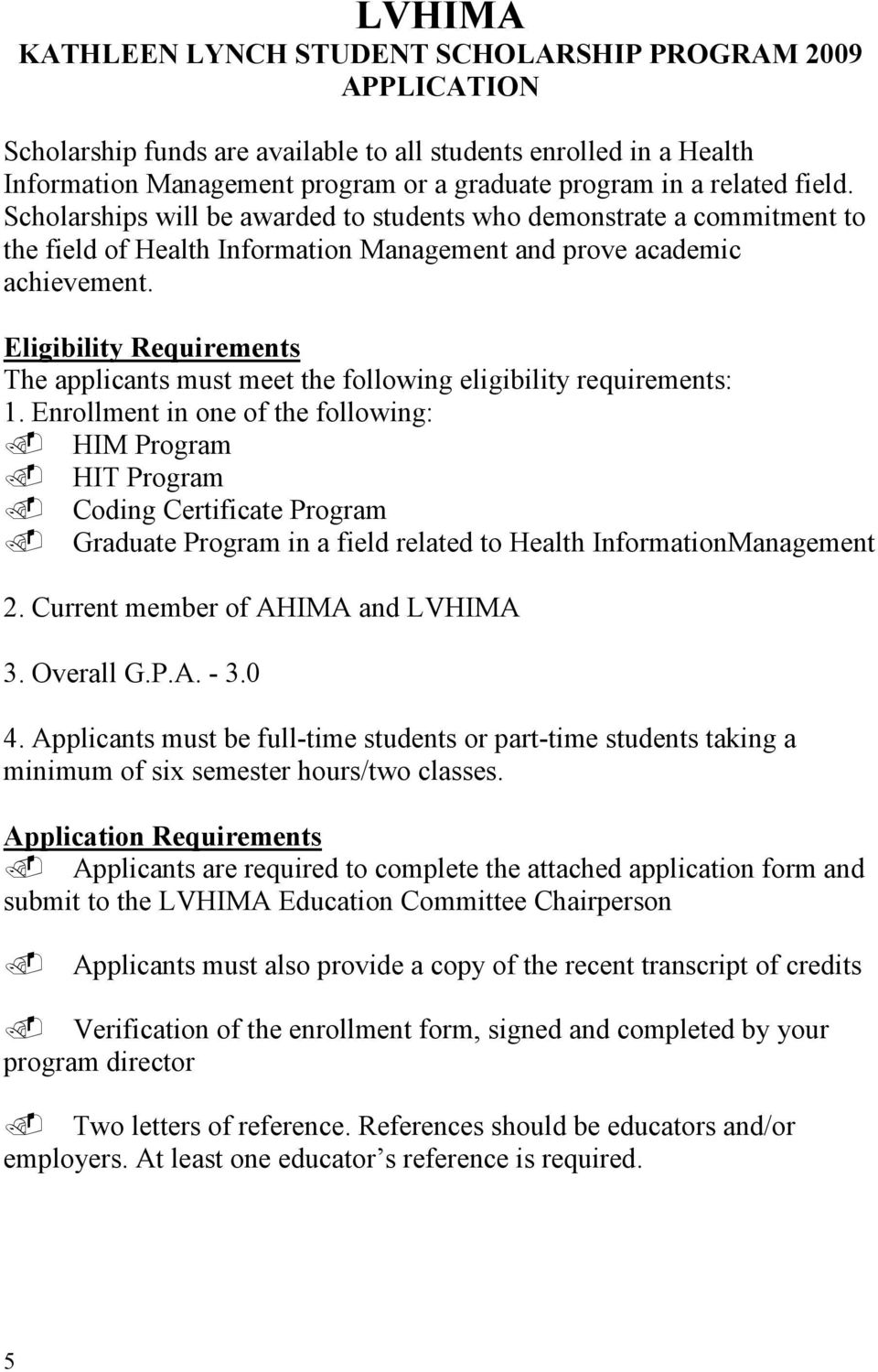 Eligibility Requirements The applicants must meet the following eligibility requirements: 1.