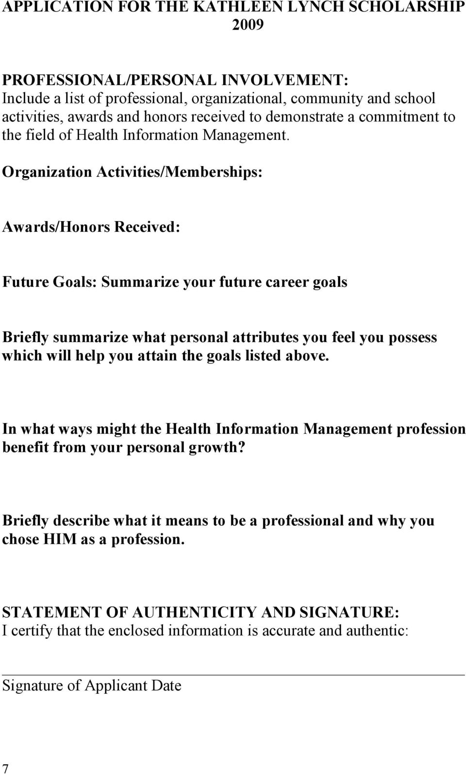 Organization Activities/Memberships: Awards/Honors Received: Future Goals: Summarize your future career goals Briefly summarize what personal attributes you feel you possess which will help you