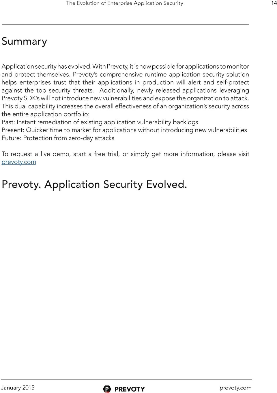 Additionally, newly released applications leveraging Prevoty SDK s will not introduce new vulnerabilities and expose the organization to attack.