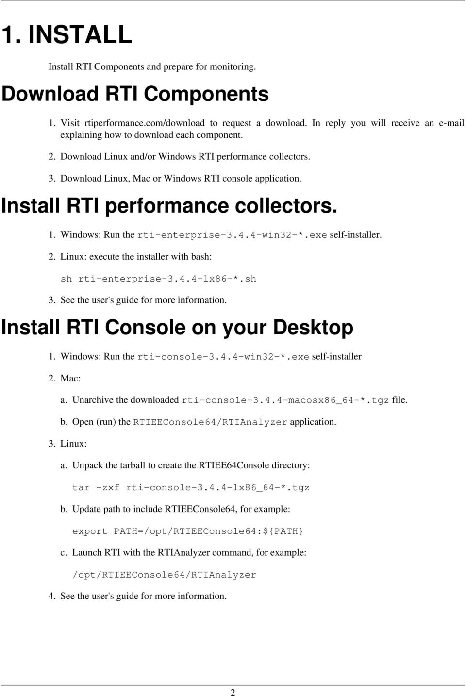 Install RTI performance collectors. 1. Windows: Run the rti-enterprise-3.4.4-win32-*.exe self-installer. 2. Linux: execute the installer with bash: sh rti-enterprise-3.4.4-lx86-*.sh 3.
