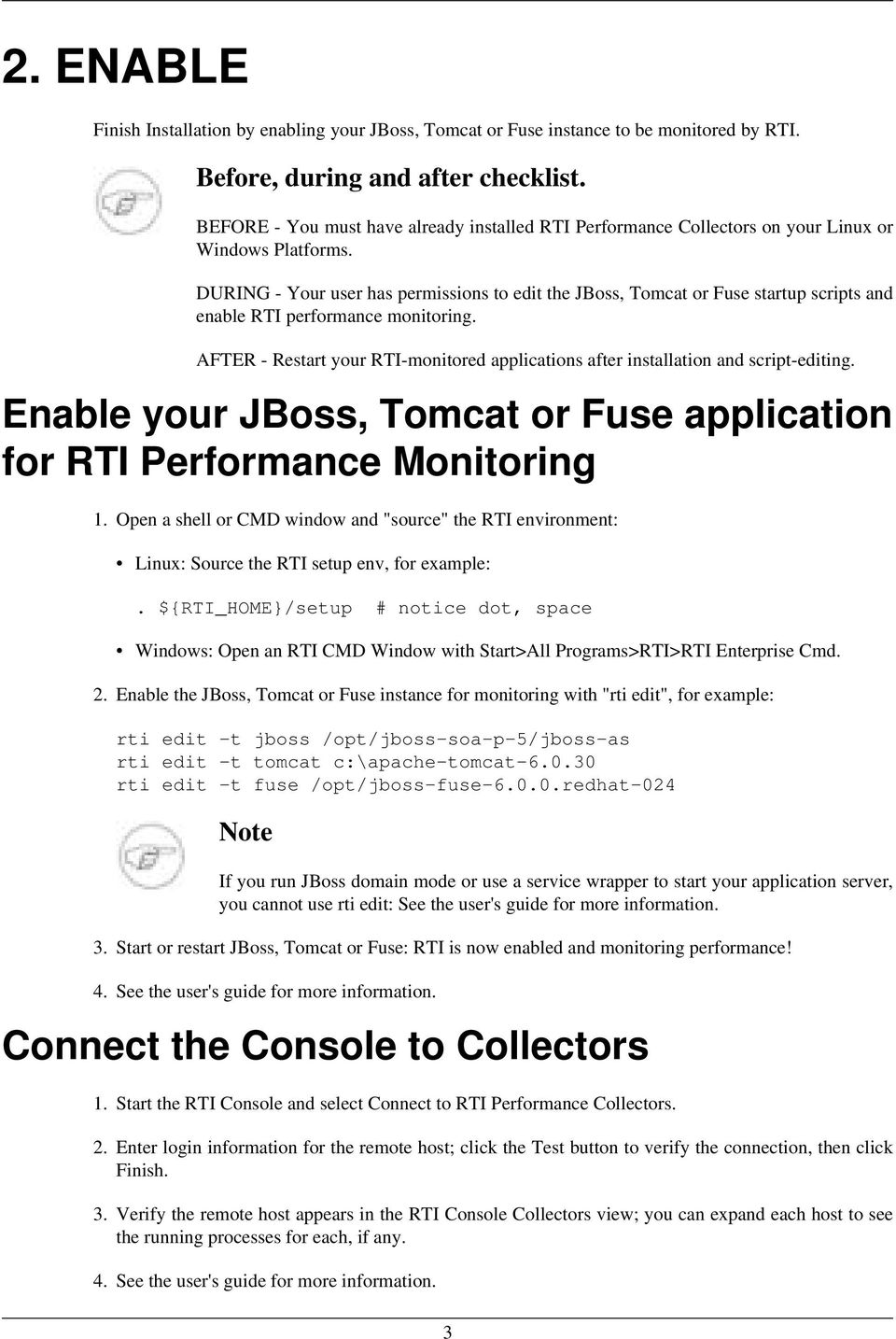 DURING - Your user has permissions to edit the JBoss, Tomcat or Fuse startup scripts and enable RTI performance monitoring.